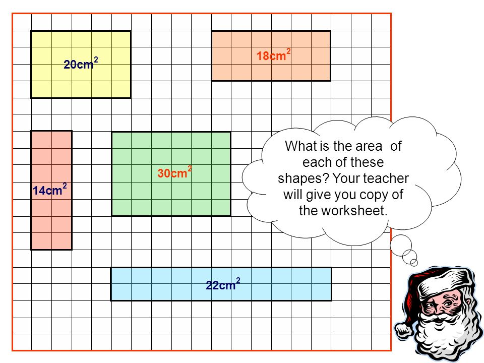 18cm2 20cm2. What is the area of each of these shapes Your teacher will give you copy of the worksheet.