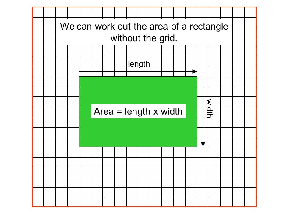We can work out the area of a rectangle