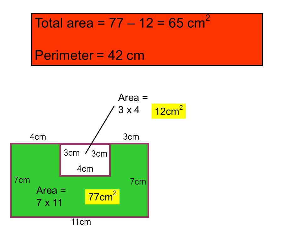 Total area = 77 – 12 = 65 cm2 Perimeter = 42 cm Area = 3 x 4 12cm2