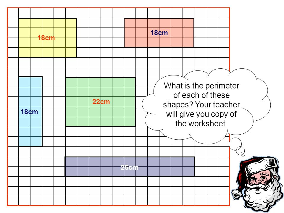 18cm 18cm. What is the perimeter of each of these shapes Your teacher will give you copy of the worksheet.
