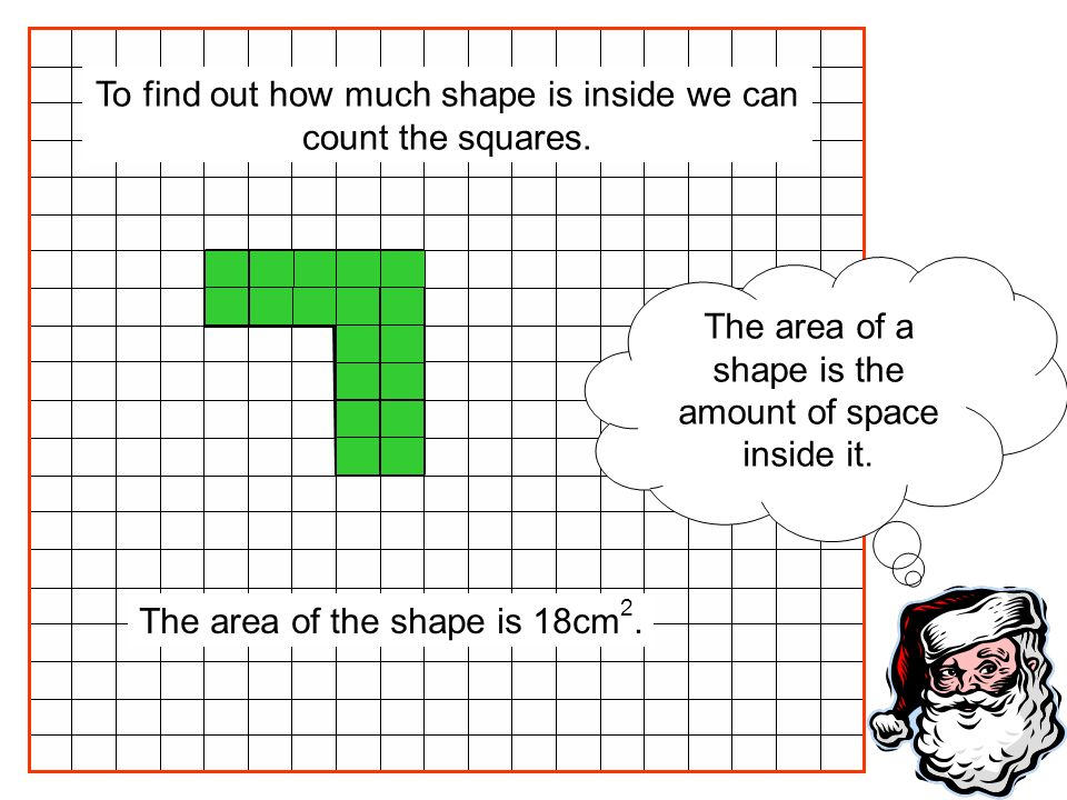 To find out how much shape is inside we can count the squares.