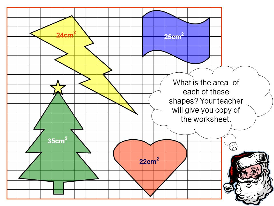 24cm2 25cm2. What is the area of each of these shapes Your teacher will give you copy of the worksheet.