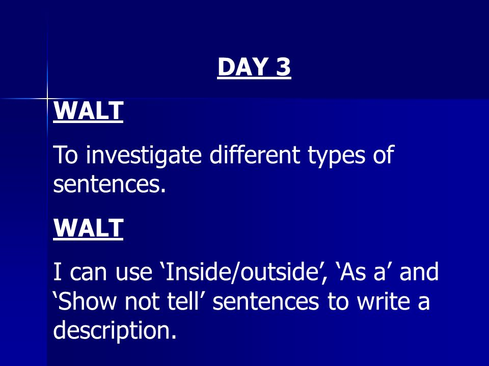 DAY 3 WALT. To investigate different types of sentences.