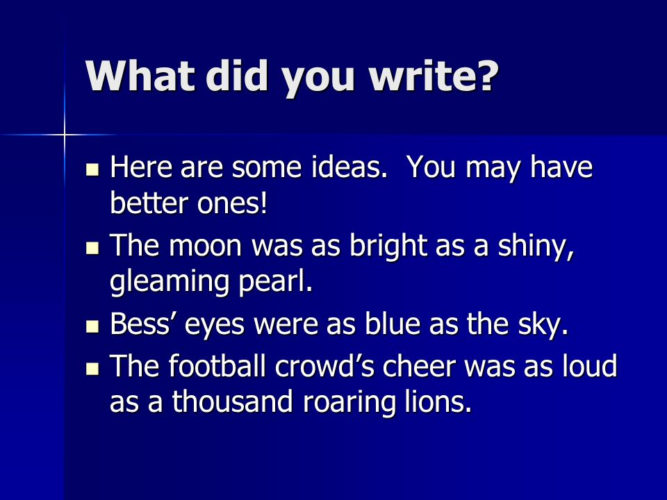 What did you write Here are some ideas. You may have better ones!
