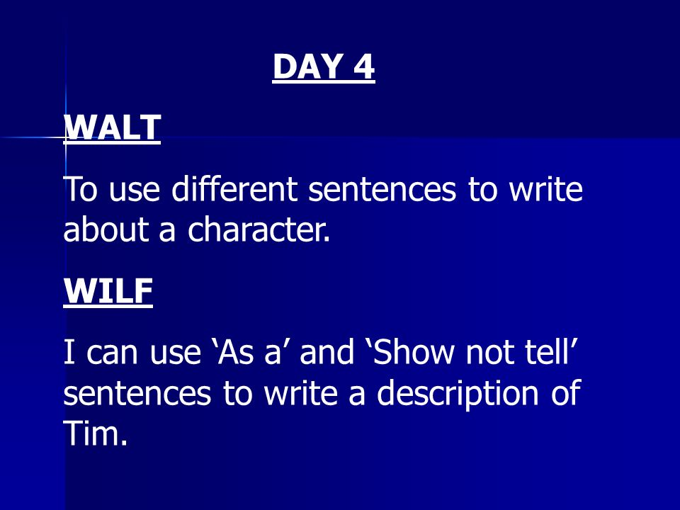 DAY 4 WALT. To use different sentences to write about a character. WILF.