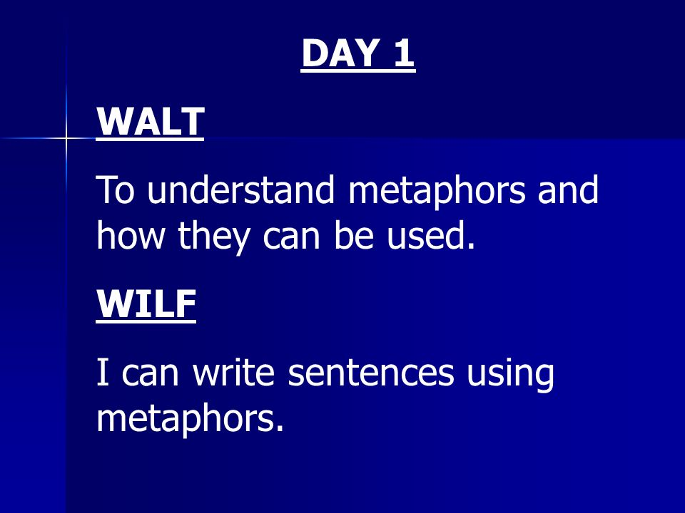 DAY 1 WALT. To understand metaphors and how they can be used.