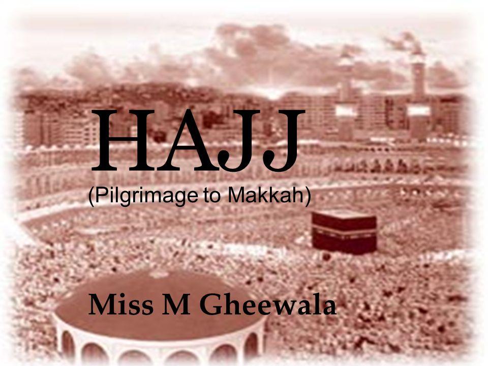 HAJJ (Pilgrimage to Makkah) Miss M Gheewala