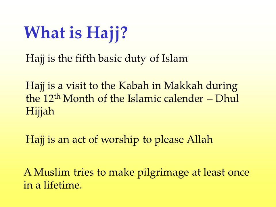 What is Hajj Hajj is the fifth basic duty of Islam