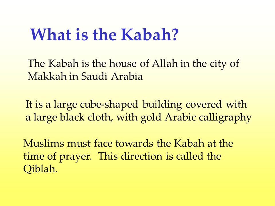 What is the Kabah The Kabah is the house of Allah in the city of Makkah in Saudi Arabia.
