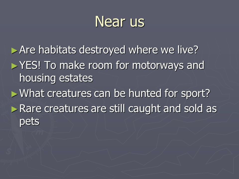 Near us Are habitats destroyed where we live