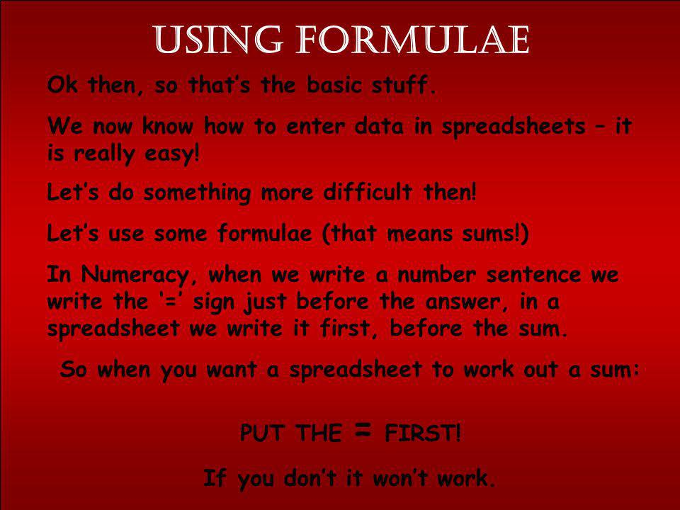 Using formulae Ok then, so that's the basic stuff.