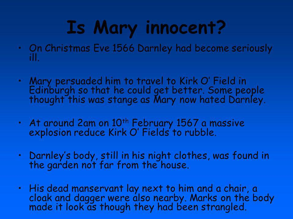 Is Mary innocent On Christmas Eve 1566 Darnley had become seriously ill.