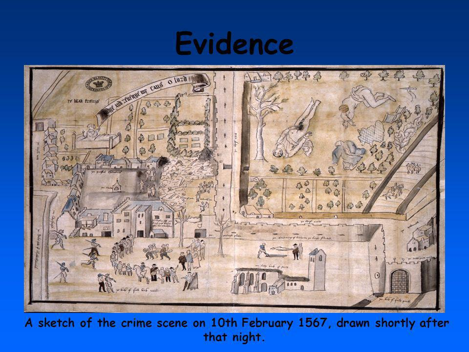 Evidence A sketch of the crime scene on 10th February 1567, drawn shortly after that night.