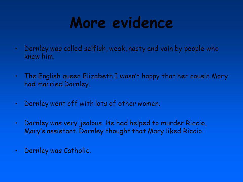 More evidence Darnley was called selfish, weak, nasty and vain by people who knew him.
