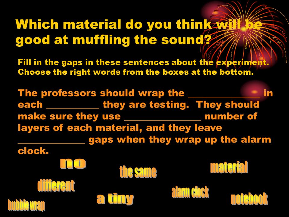 Which material do you think will be good at muffling the sound
