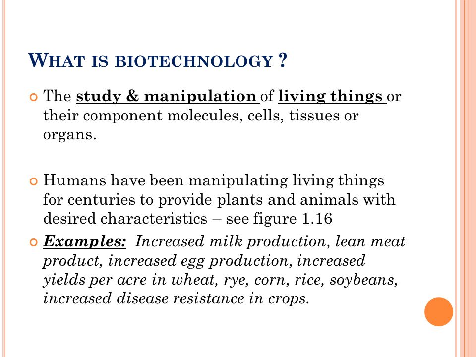 What is biotechnology The study & manipulation of living things or their component molecules, cells, tissues or organs.