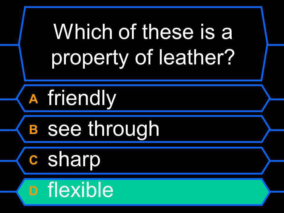 Which of these is a property of leather
