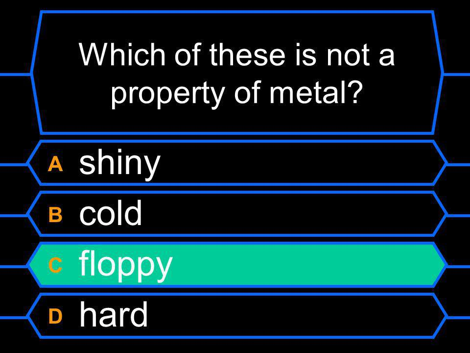 Which of these is not a property of metal
