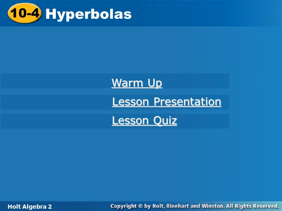 10-4 Hyperbolas Warm Up Lesson Presentation Lesson Quiz Holt Algebra 2