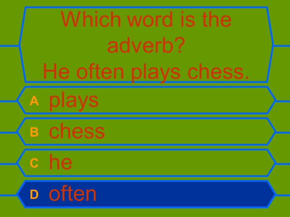 Which word is the adverb He often plays chess.