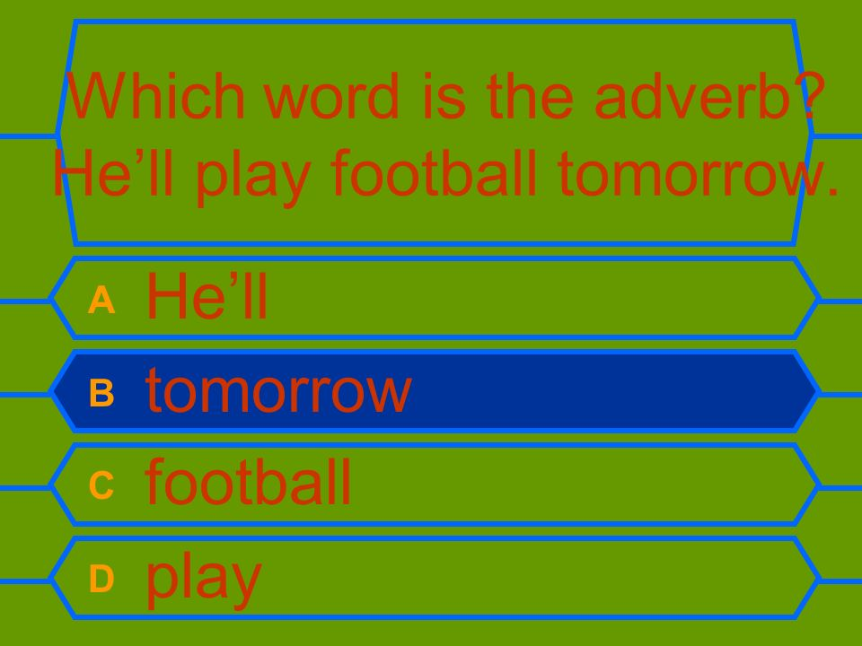 Which word is the adverb He'll play football tomorrow.