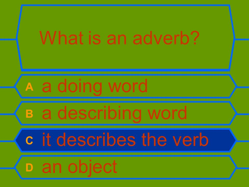 What is an adverb A a doing word B a describing word