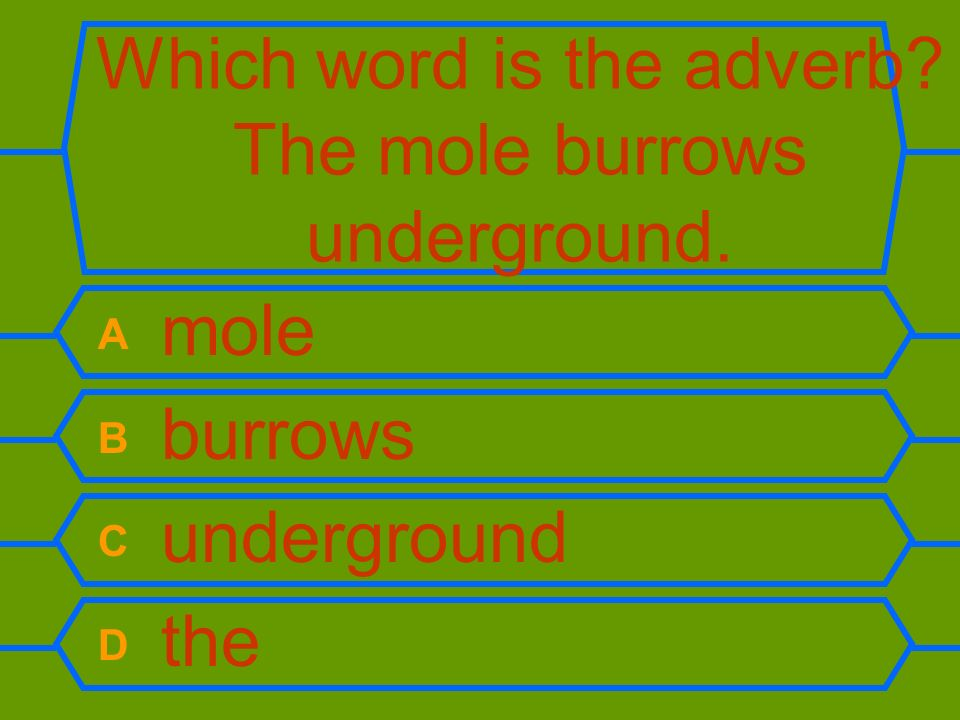 Which word is the adverb The mole burrows underground.