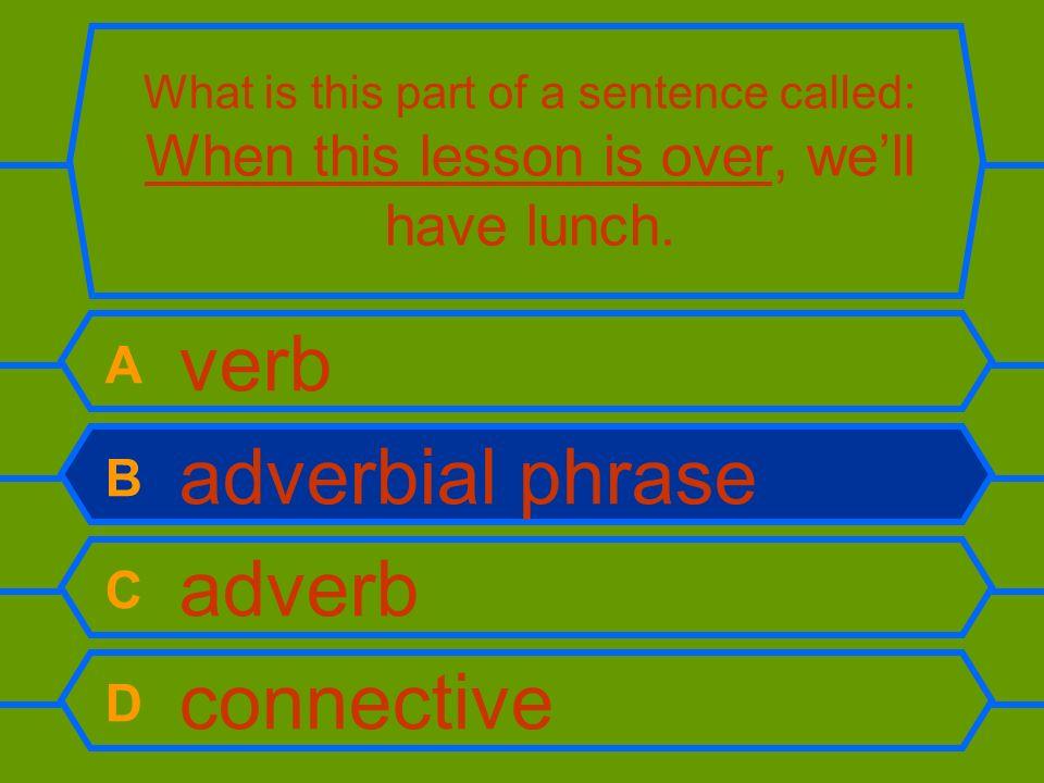 A verb B adverbial phrase C adverb D connective