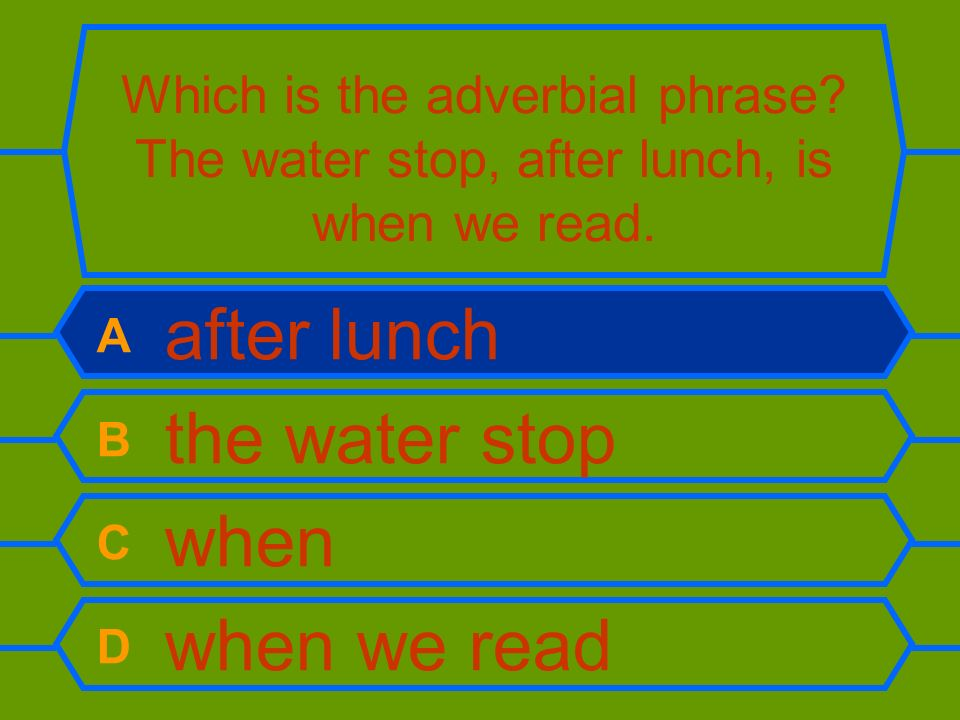 A after lunch B the water stop C when D when we read
