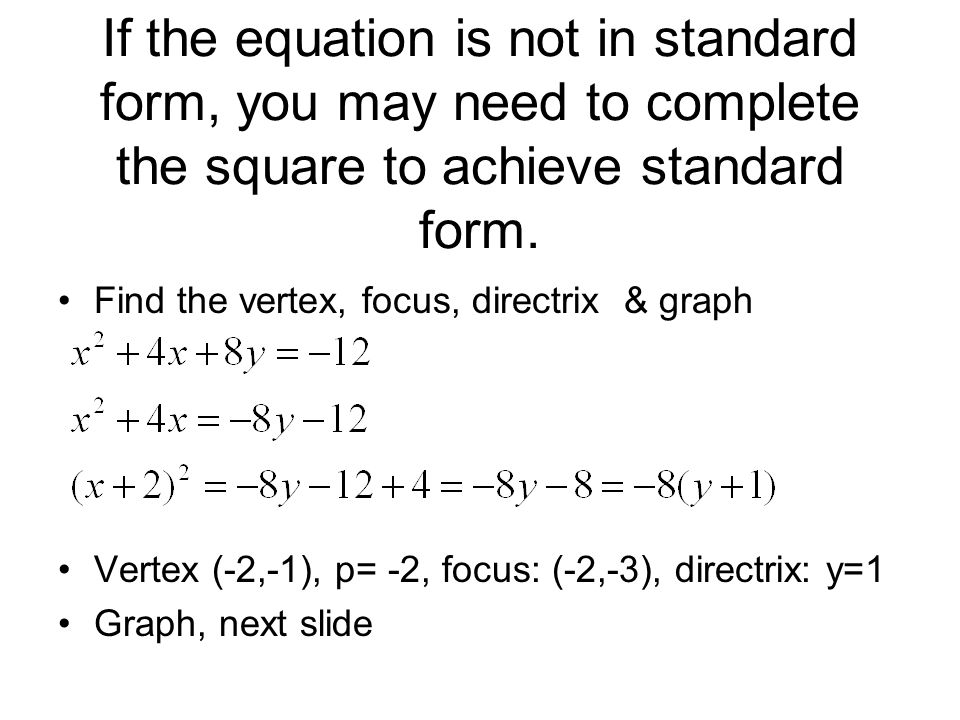 If the equation is not in standard form, you may need to complete the square to achieve standard form.