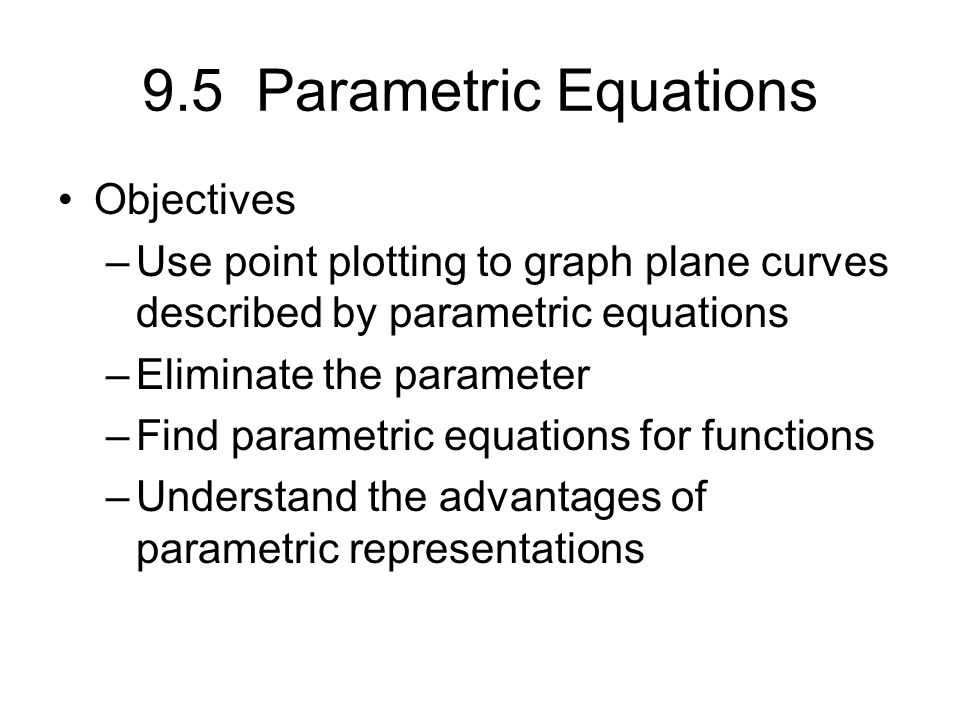 9.5 Parametric Equations Objectives