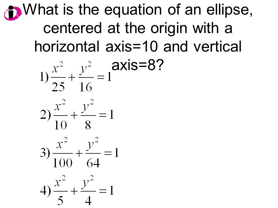 What is the equation of an ellipse, centered at the origin with a horizontal axis=10 and vertical axis=8