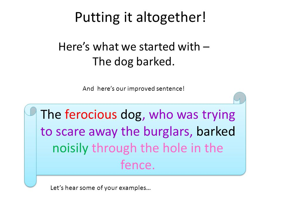 Putting it altogether! Here's what we started with – The dog barked. And here's our improved sentence!