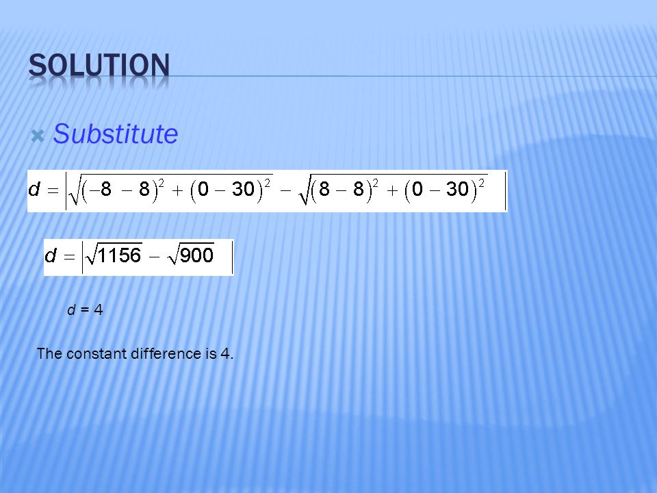 solution Substitute d = 4 The constant difference is 4.