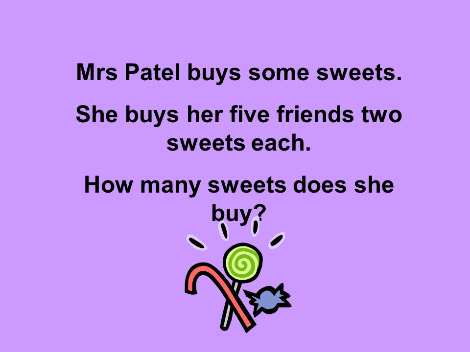 Mrs Patel buys some sweets. She buys her five friends two sweets each.