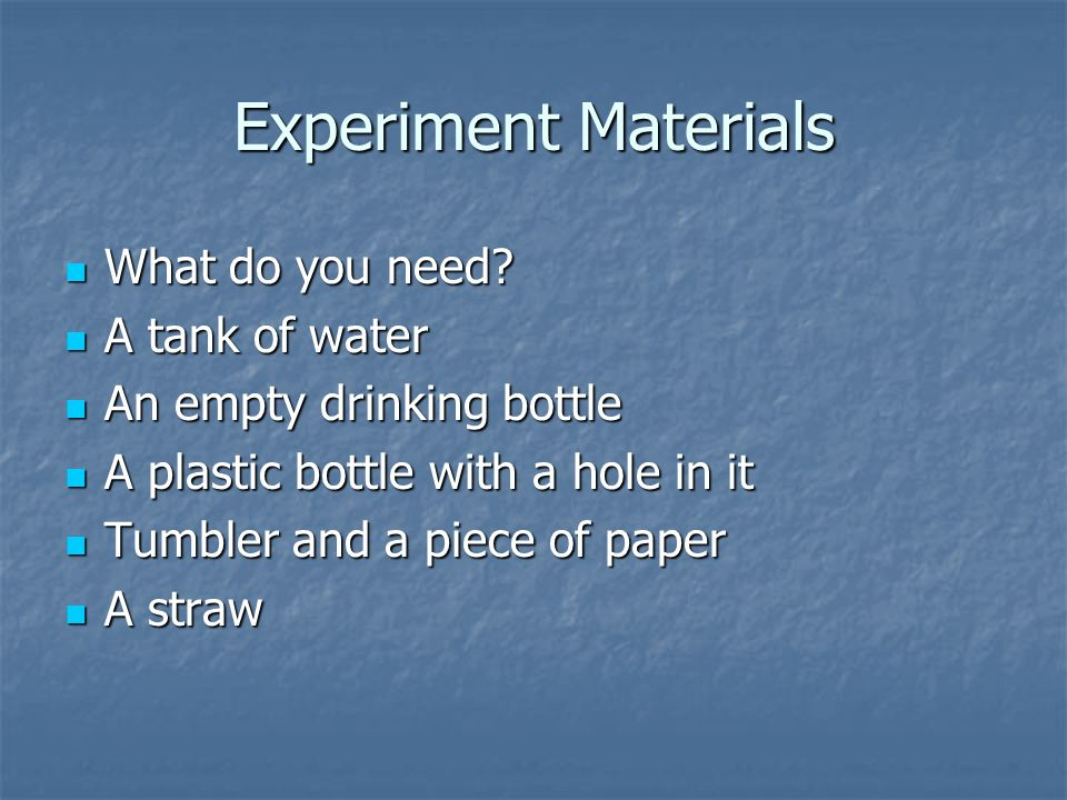 Experiment Materials What do you need A tank of water