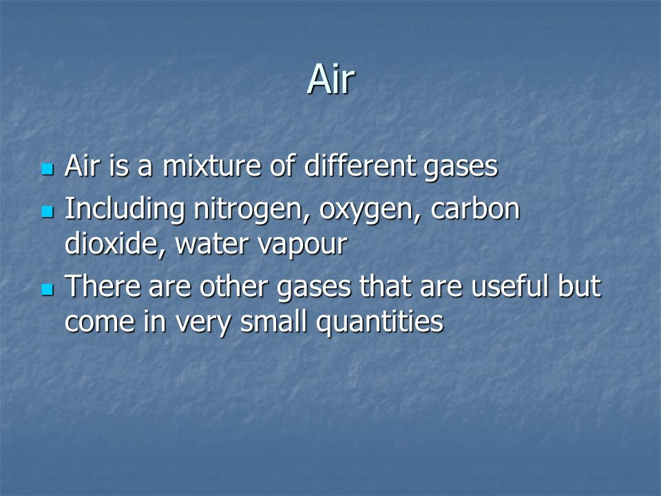 Air Air is a mixture of different gases