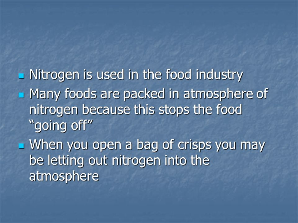 Nitrogen is used in the food industry