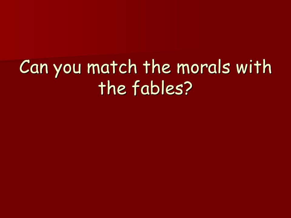 Can you match the morals with the fables