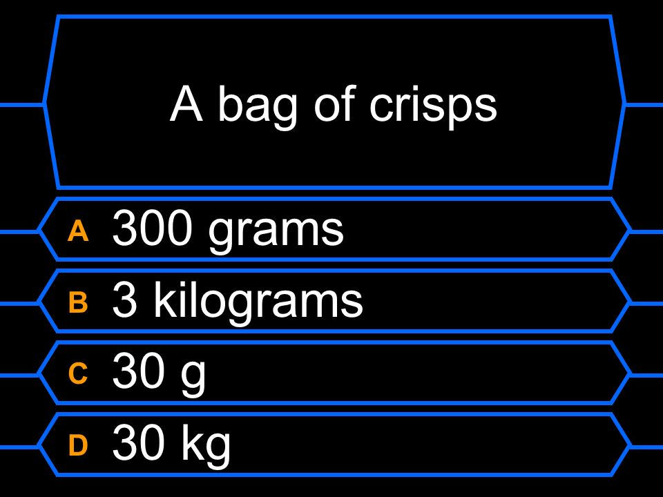 A bag of crisps A 300 grams B 3 kilograms C 30 g D 30 kg
