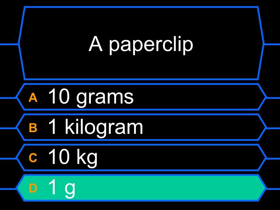 A paperclip A 10 grams B 1 kilogram C 10 kg D 1 g