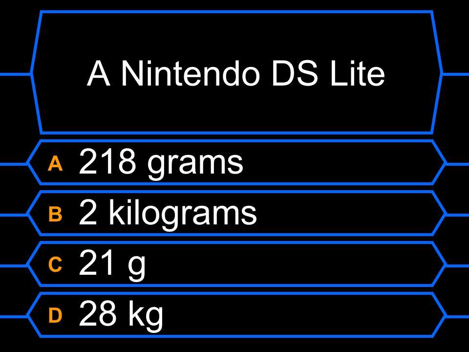 A Nintendo DS Lite A 218 grams B 2 kilograms C 21 g D 28 kg