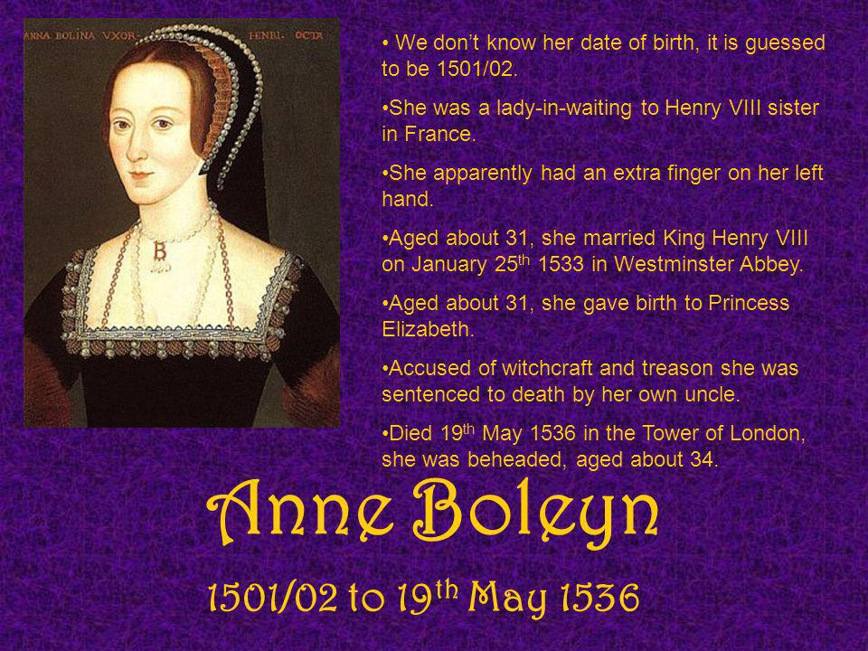 We don't know her date of birth, it is guessed to be 1501/02.