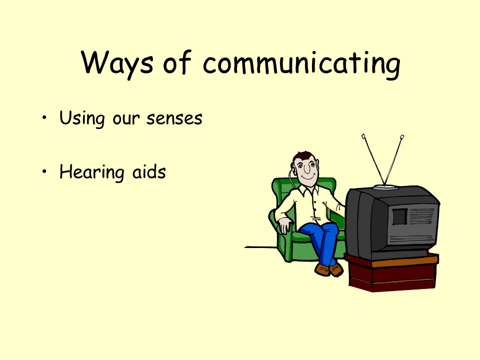 Ways of communicating Using our senses Hearing aids