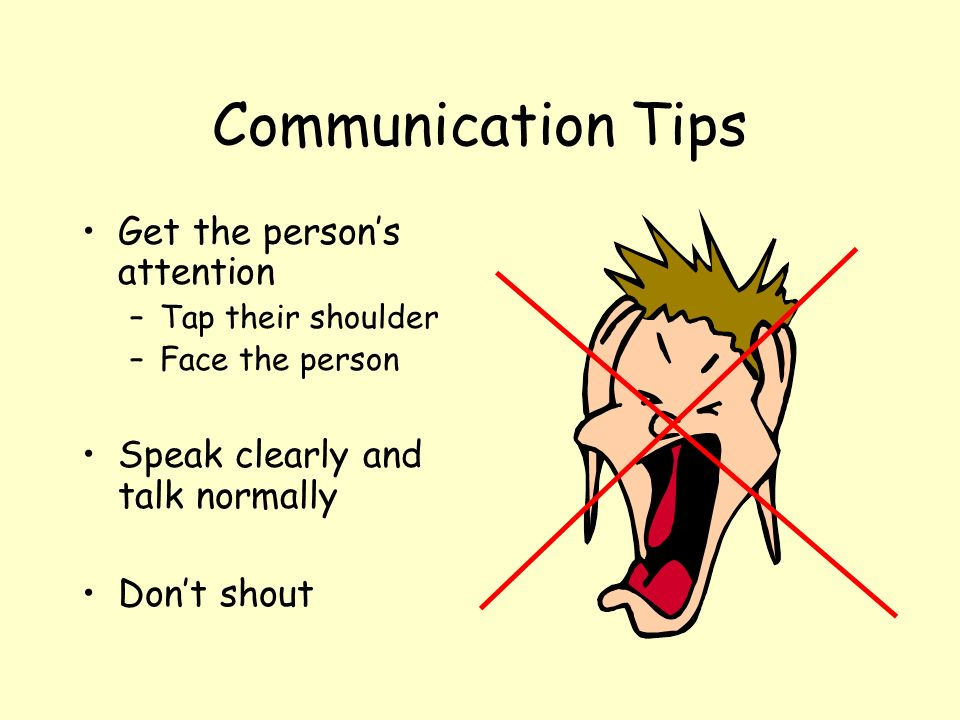 Communication Tips Get the person's attention