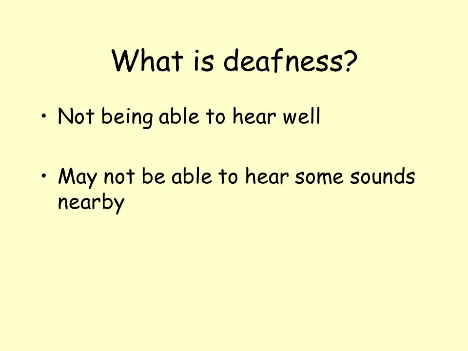 What is deafness Not being able to hear well