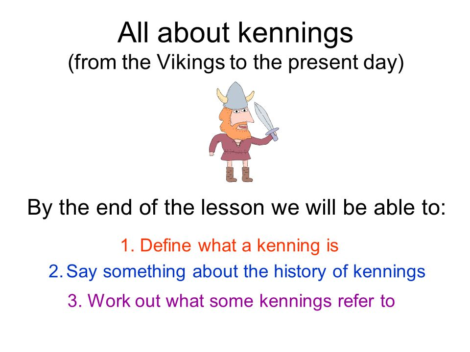 All about kennings By the end of the lesson we will be able to: