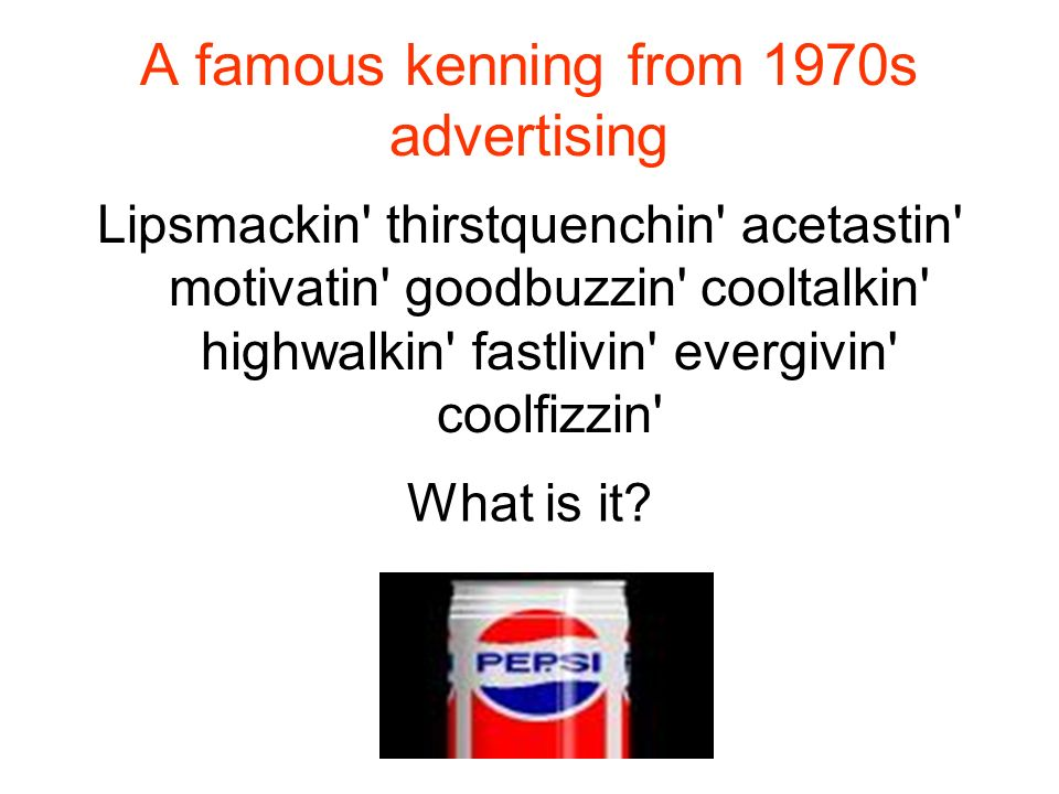 A famous kenning from 1970s advertising