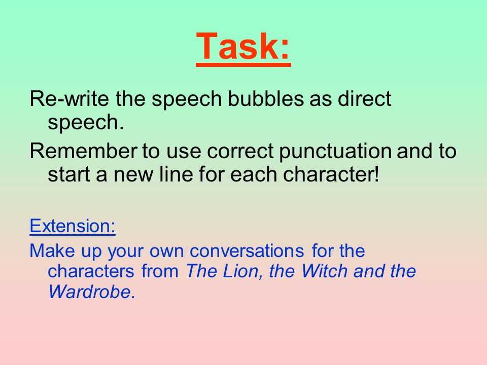 Task: Re-write the speech bubbles as direct speech.
