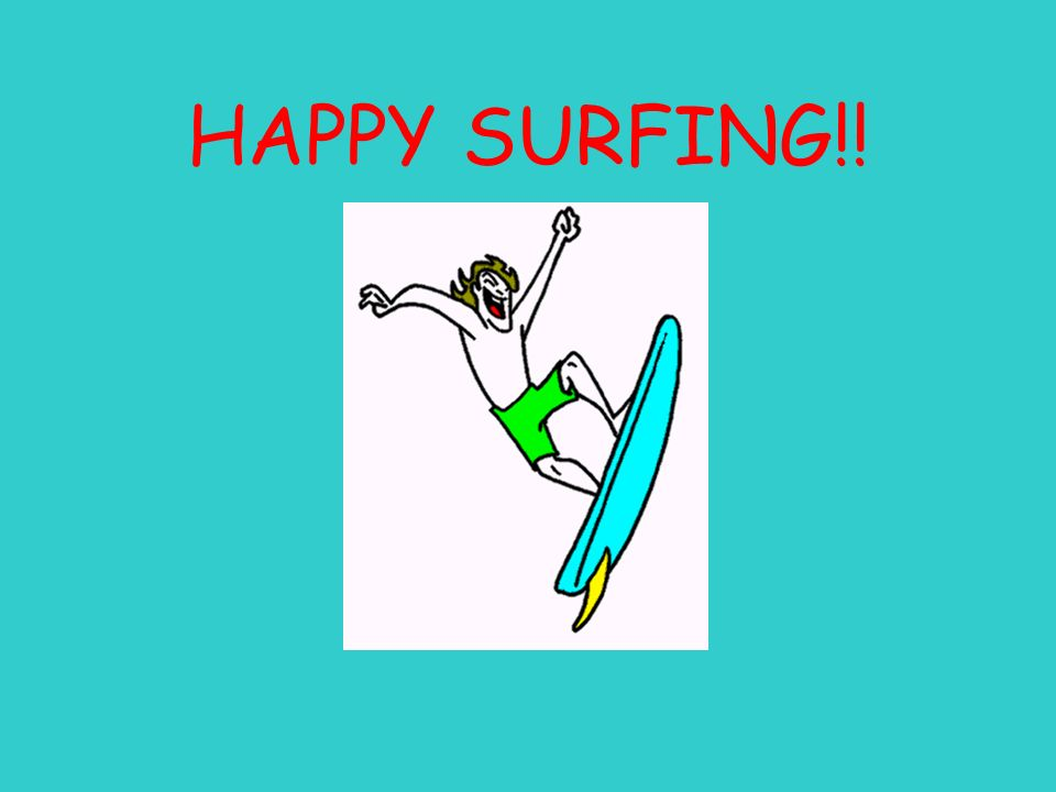 HAPPY SURFING!!